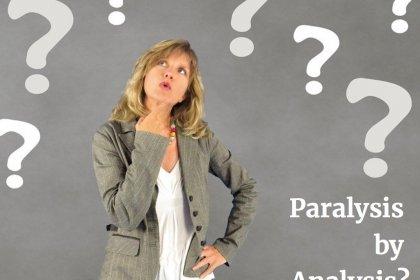 Decision Making: Paralysis by Analysis