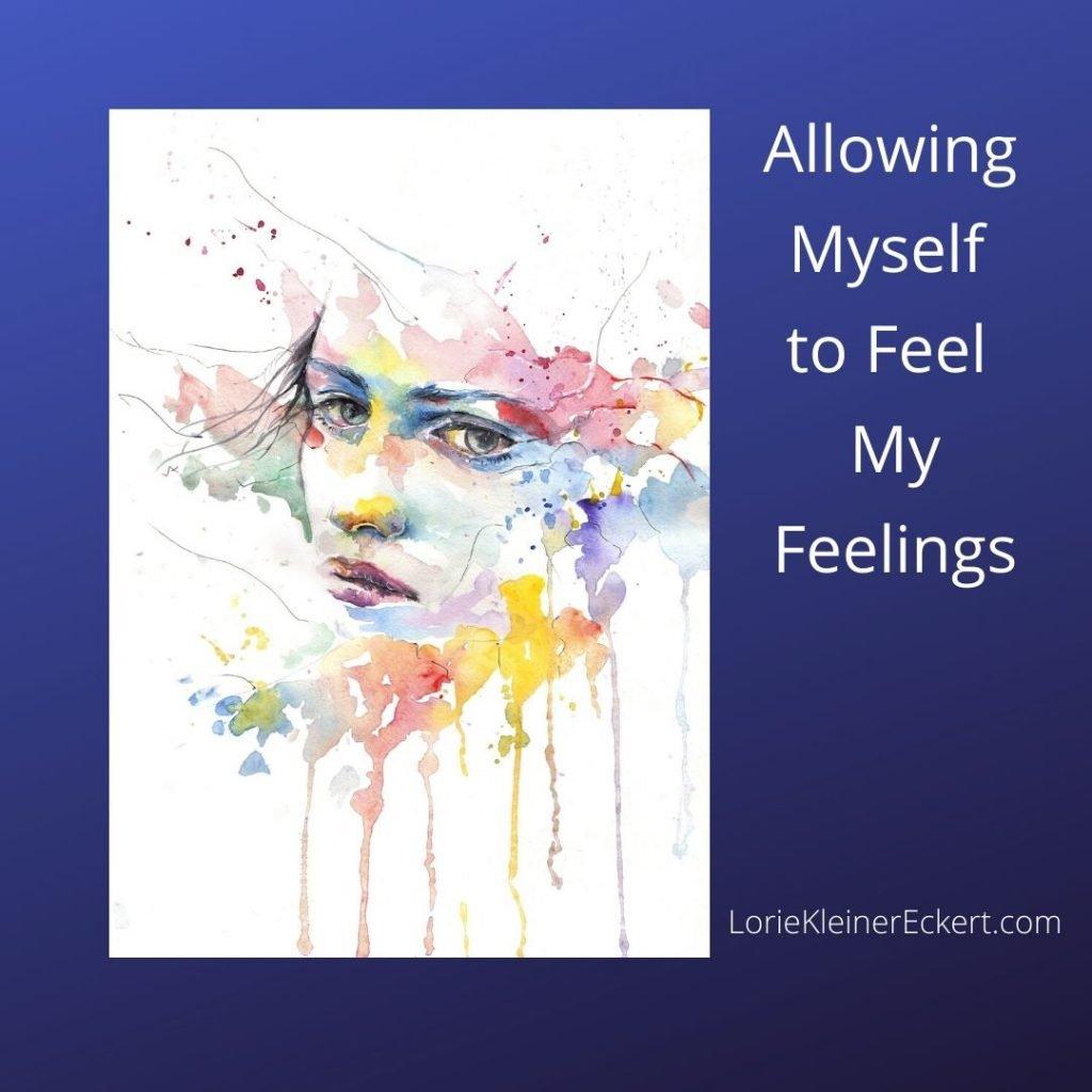 Allowing Myself to Feel My Feelings
