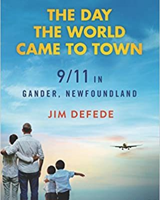 The Day the World Came to Town: 9/11 in Gander Newfoundland by Jim DeFede