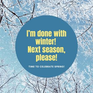I'm done with winter!
