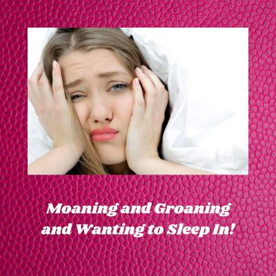 Getting Out of Bed – a Moaning and Groaning Affair