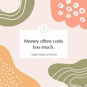 Money Often Costs Too Much