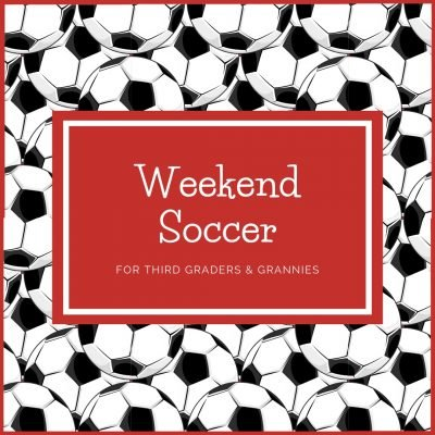 30 Reasons to Be Grateful at My Granddaughter's Soccer Game